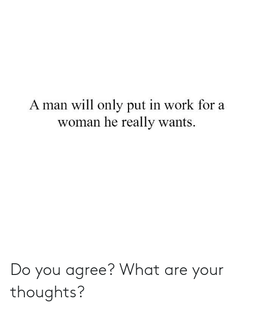 Memes, Work, and 🤖: A man will only put in work for a  woman he really wants. Do you agree? What are your thoughts?
