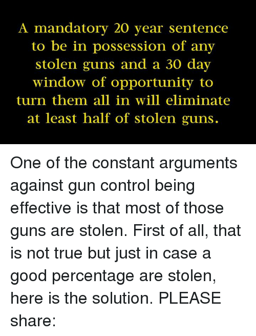my arguments against gun control Anti-gun control advocates insist that their guns are necessary for their own security, but also satisfy the freedom requirement by allowing them to freely practice their second amendment rights anti-gun advocates see things differently, however, since, to them, having most people in america brandishing.