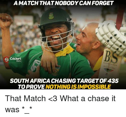 Memes, Cricket, and 🤖: A MATCH THAT NOBODY CAN FORGET  S Cricket  Shots  SOUTH AFRICA CHASING TARGETOF435  TO PROVE  NOTHING IS IMPOSSIBLE That Match <3 What a chase it was *_*