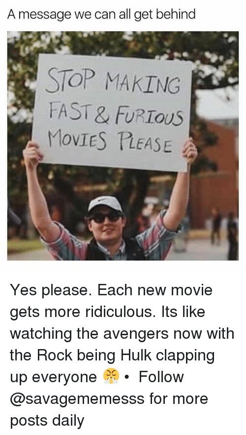 fastly: A message we can all get behind  STOP MAKING  FAST& FURIOUS  MOVIES TLEASE Yes please. Each new movie gets more ridiculous. Its like watching the avengers now with the Rock being Hulk clapping up everyone 😤 • ➫➫ Follow @savagememesss for more posts daily