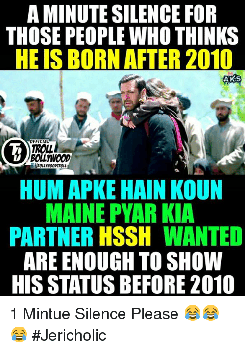 apk: A MINUTE SILENCE FOR  THOSE PEOPLE WHO THINKS  HE IS BORN AFTER 2010  ANKS  OFFICIAL  TROLL  BOLLWOOD  BOLLYWOODTROLL  HUM APKE HAIN KOUN  MAINE PYAR KIA  PARTNER HSSH  WANTED  ARE ENOUGH TO SHOW  HIS STATUS BEFORE 2010 1 Mintue Silence Please 😂😂😂  #Jericholic