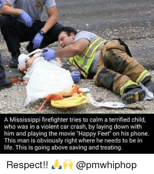 "Car Crashing: A Mississippi firefighter tries to calm a terrified child,  who was in a violent car crash, by laying down with  him and playing the movie ""Happy Feet"" on his phone.  This man is obviously right where he needs to be in  life. This is going above saving and treating Respect!! 🙏🙌 @pmwhiphop"
