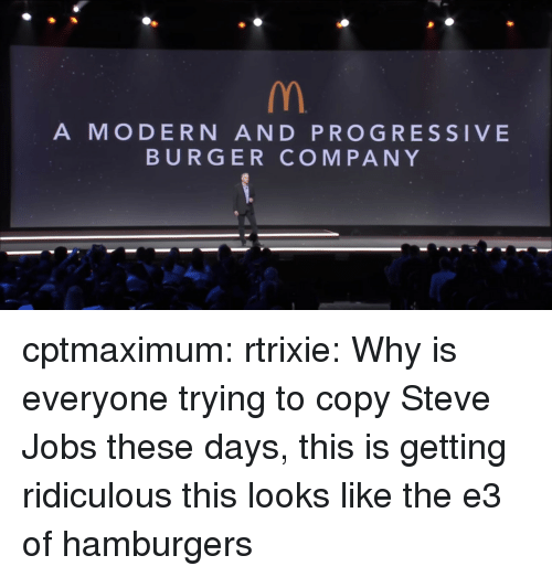Steve Jobs: A MODERN AND PROGRESSIVE  BURGER COMPANY cptmaximum: rtrixie: Why is everyone trying to copy Steve Jobs these days, this is getting ridiculous  this looks like the e3 of hamburgers