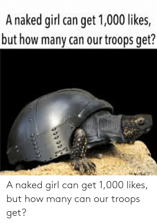 Naked: A naked girl can get 1,000 likes, but how many can our troops get?