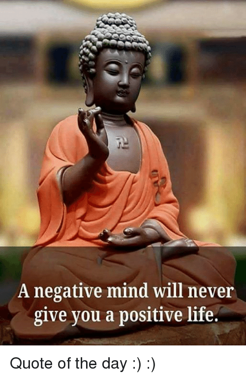 Quote Of The Day: A negative mind will never  give you a positive life. Quote of the day  :) :)