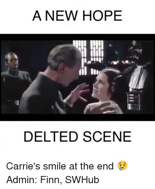 Finn, Memes, and 🤖: A NEW HOPE  DELTED SCENE Carrie's smile at the end 😢 Admin: Finn, SWHub