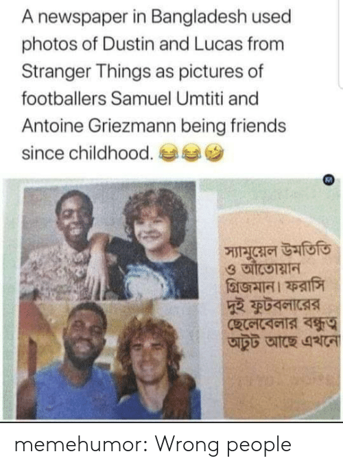 pictures of: A newspaper in Bangladesh used  photos of Dustin and Lucas from  Stranger Things as pictures of  footballers Samuel Umtiti and  Antoine Griezmann being friends  since childhood.  স্যামুয়েল উমতিতি memehumor:  Wrong people