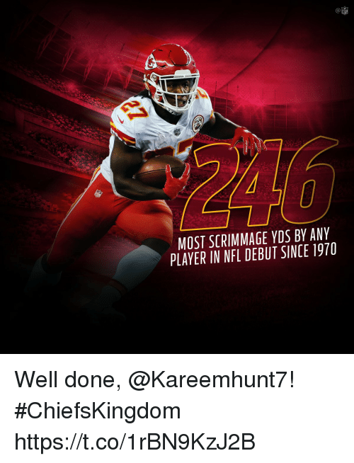 dones: (a  NFL  MOST SCRIMMAGE YDS BY ANY  PLAYER IN NFL DEBUT SINCE 1970 Well done, @Kareemhunt7! #ChiefsKingdom https://t.co/1rBN9KzJ2B