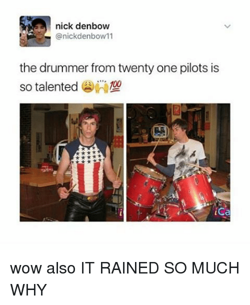 Twenty One Pilot: a nick denbow  anickdenbow 11  the drummer from twenty one pilots is  so talented  ica wow also IT RAINED SO MUCH WHY