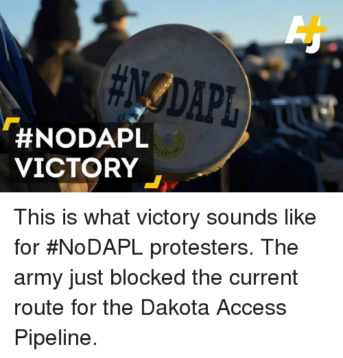 Dakota Access pipeline: A  #NODAPL  EST  VICTORY This is what victory sounds like for #NoDAPL protesters. The army just blocked the current route for the Dakota Access Pipeline.