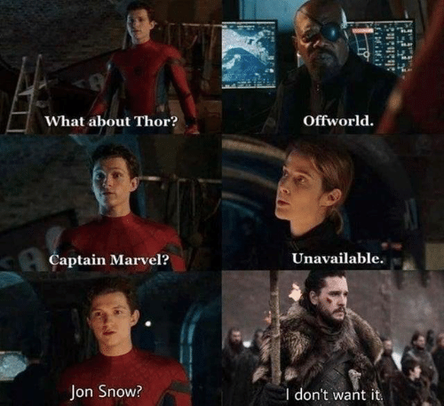captain marvel: A.  Offworld.  What about Thor?  Captain Marvel?  Unavailable.  Jon Snow?  I don't want it