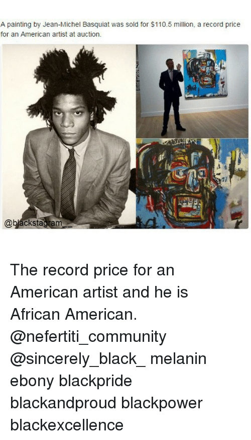 jean michel basquiat: A painting by Jean-Michel Basquiat was sold for $110.5 million, a record price  for an American artist at auction.  @blackstagam The record price for an American artist and he is African American. @nefertiti_community @sincerely_black_ melanin ebony blackpride blackandproud blackpower blackexcellence