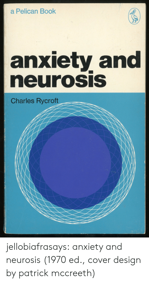 pelican: a Pelican Book  anxiety and  neurOSIS  Charles Rycroft jellobiafrasays:  anxiety and neurosis (1970 ed., cover design by patrick mccreeth)