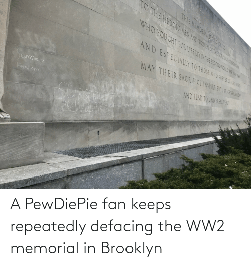 Brooklyn: A PewDiePie fan keeps repeatedly defacing the WW2 memorial in Brooklyn