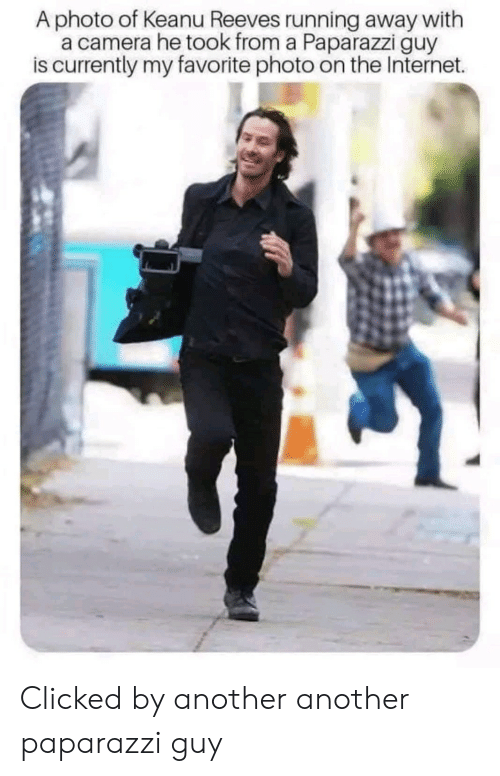 paparazzi: A photo of Keanu Reeves running away with  a camera he took from a Paparazzi guy  is currently my favorite photo on the Internet. Clicked by another another paparazzi guy