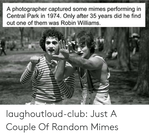 central park: A photographer captured some mimes performing in  Central Park in 1974. Only after 35 years did he find  out one of them was Robin Williams laughoutloud-club:  Just A Couple Of Random Mimes