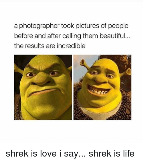 shrek is life: a photographer took pictures of people  before and after calling them beautiful...  the results are incredible shrek is love i say... shrek is life