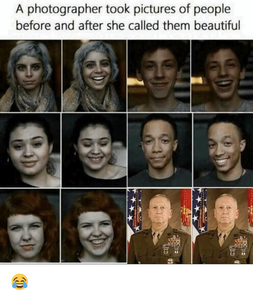Beautiful, Memes, and Pictures: A photographer took pictures of people  before and after she called them beautiful 😂