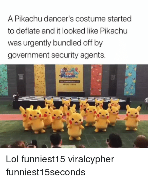Dancers: A Pikachu dancer's costume started  to deflate and it looked like Pikachu  was urgently bundled off by  government security agents. Lol funniest15 viralcypher funniest15seconds