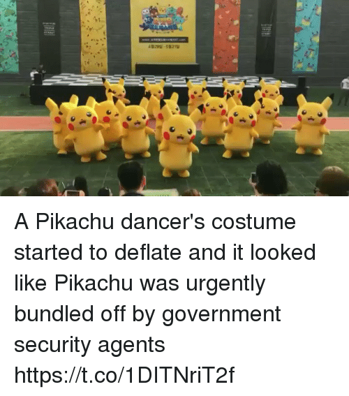 Dancers: A Pikachu dancer's costume started to deflate and it looked like Pikachu was urgently bundled off by government security agents https://t.co/1DITNriT2f