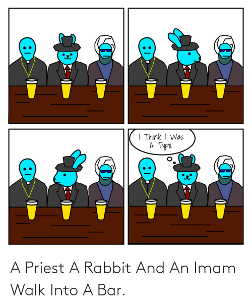 walk: A Priest A Rabbit And An Imam Walk Into A Bar.