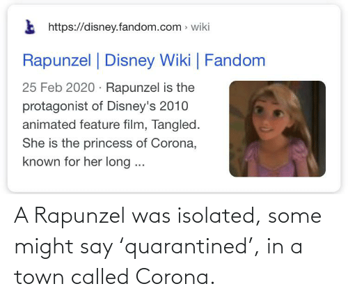 Rapunzel: A Rapunzel was isolated, some might say 'quarantined', in a town called Corona.