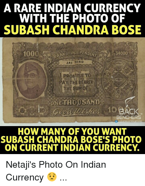 bearer: A RARE INDIAN CURRENCY  WITH THE PHOTO OF  SUBASH CHANDRA BOSE  JAI HIND  PAY THE BEARER  THE SUMOFA  BENCHERS  HOW MANY OF YOU WANT  SUBASH CHANDRA BOSE'S PHOTO  ON CURRENT INDIAN CURRENCY. Netaji's Photo On Indian Currency 😧 ...