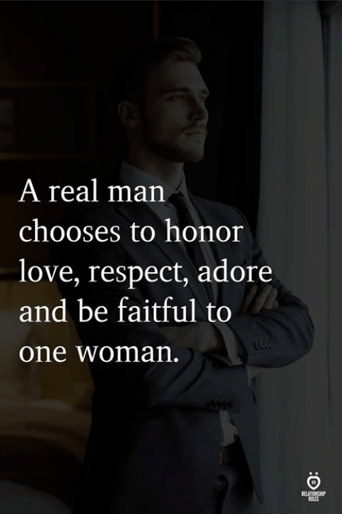 Love, Respect, and One: A real man  chooses to honor  love, respect, adore  and be faitful to  one woman  FELATIENH  ELES