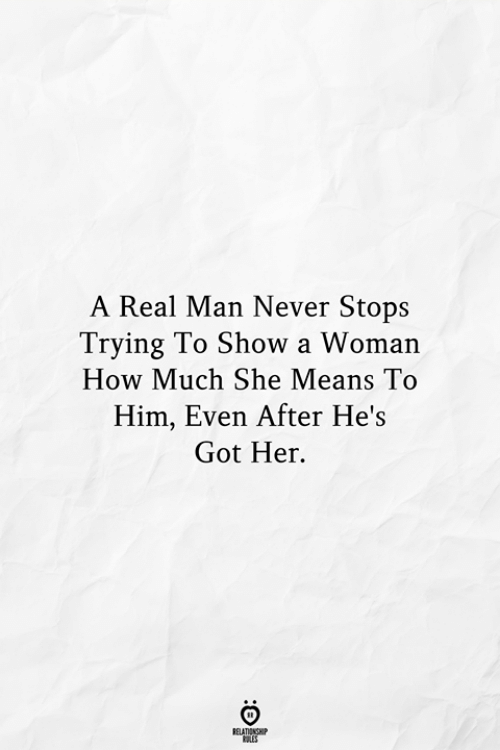 Never, How, and Got: A Real Man Never Stops  Trying To Show a Woman  How Much She Means To  Him, Even After He's  Got Her.