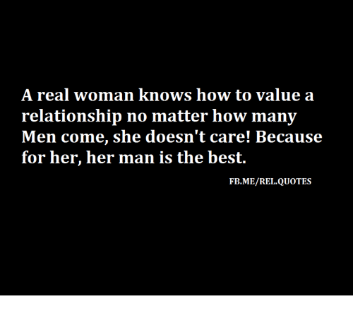 Memes, How To, and Quotes: A real woman knows how to value a  relationship no matter how many  FB.ME/REL.QUOTES
