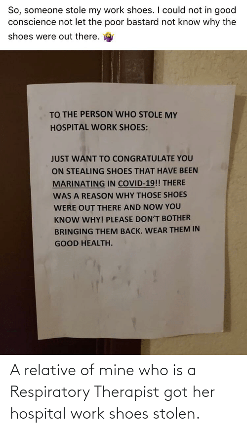 respiratory: A relative of mine who is a Respiratory Therapist got her hospital work shoes stolen.