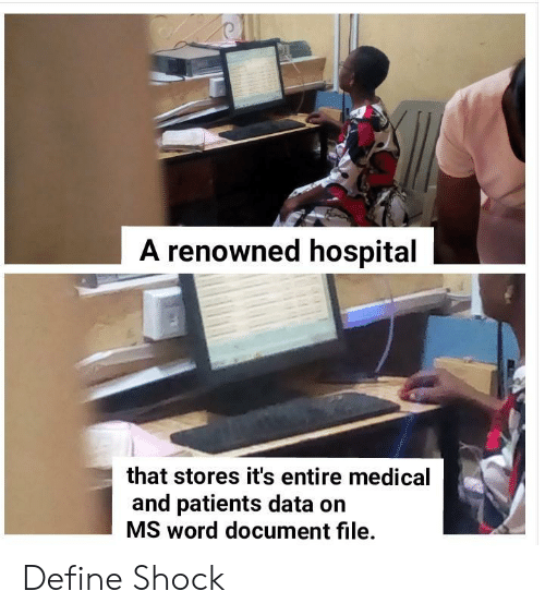 Define, Hospital, and Word: A renowned hospital  that stores it's entire medical  and patients data on  MS word document file. Define Shock