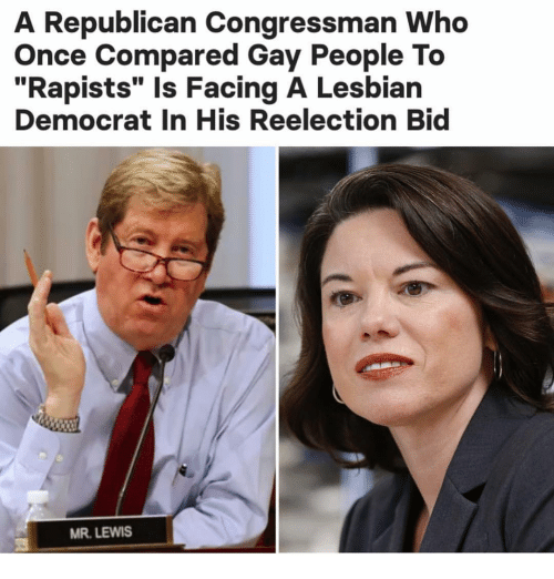 """Memes, Lesbian, and 🤖: A Republican Congressman Who  Once Compared Gay People To  """"Rapists"""" Is Facing A Lesbian  Democrat In His Reelection Bid  MR. LEWIS"""