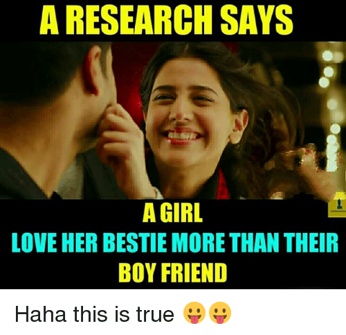 Love, Memes, and True: A RESEARCH SAYS  A GIRL  LOVE HER BESTIE MORE THAN THEIR  BOY FRIEND Haha this is true 😛😛