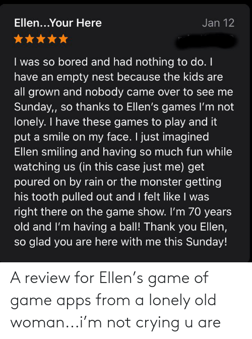 Old woman: A review for Ellen's game of game apps from a lonely old woman...i'm not crying u are