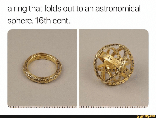 Funny, Cent, and Ring: a ring that folds out to an astronomical  sphere. 16th cent.  funny.ce