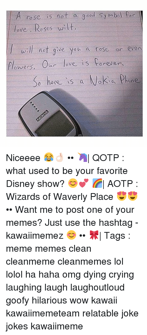 Memes Clean: A rose is not a  good symbol Car  love Roses wilt.  will not give you a rose or even  flowers. our love is forever  here is a Nokia Phone Niceeee 😂👌🏻 •• 🦄| QOTP : what used to be your favorite Disney show? 😊💕 🌈| AOTP : Wizards of Waverly Place 😍😍 •• Want me to post one of your memes? Just use the hashtag -kawaiimemez 😊 •• 🎀| Tags : meme memes clean cleanmeme cleanmemes lol lolol ha haha omg dying crying laughing laugh laughoutloud goofy hilarious wow kawaii kawaiimemeteam relatable joke jokes kawaiimeme
