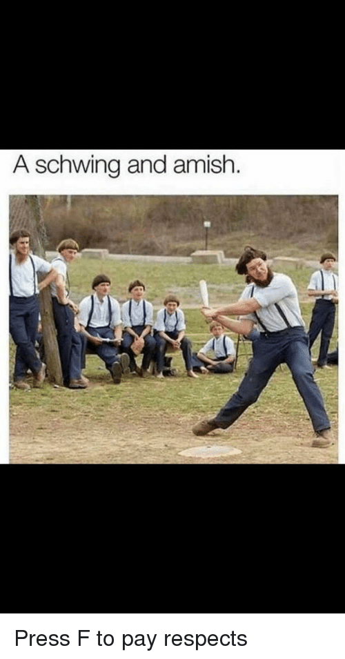 amish: A schwing and amish Press F to pay respects