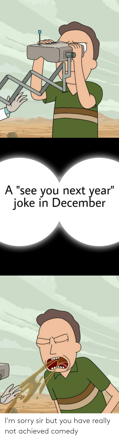 """Sorry, Dank Memes, and Comedy: A """"see you next year""""  joke in December I'm sorry sir but you have really not achieved comedy"""