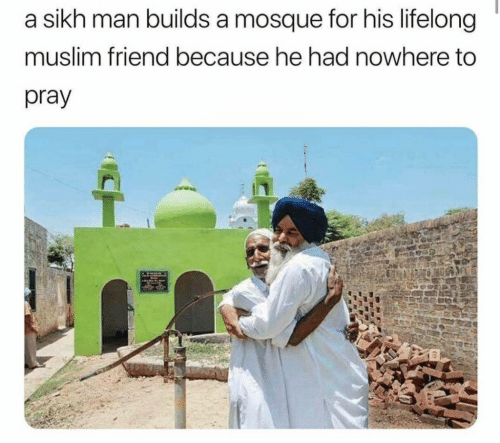 Muslim, Sikh, and Friend: a sikh man builds a mosque for his lifelong  muslim friend because he had nowhere to  pray
