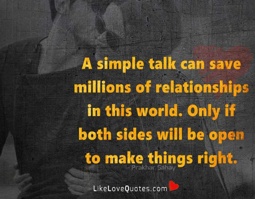 Memes, Relationships, and World: A simple tallk can save  millions of relationships  in this world. Only if  both sides will be open  to make things right.  Prakhar Sahay  LikeLoveQuotes.com