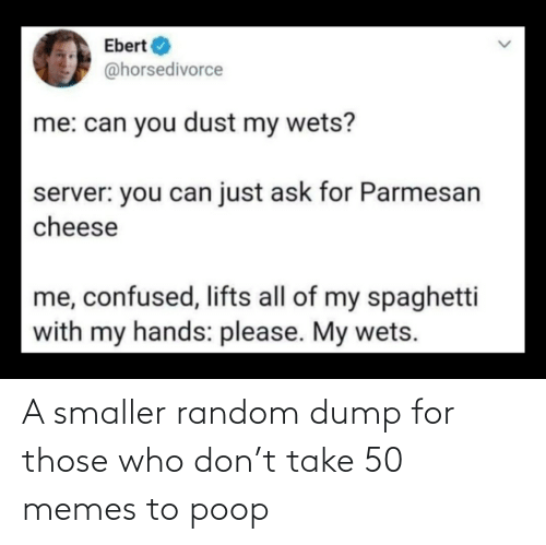 Memes To: A smaller random dump for those who don't take 50 memes to poop