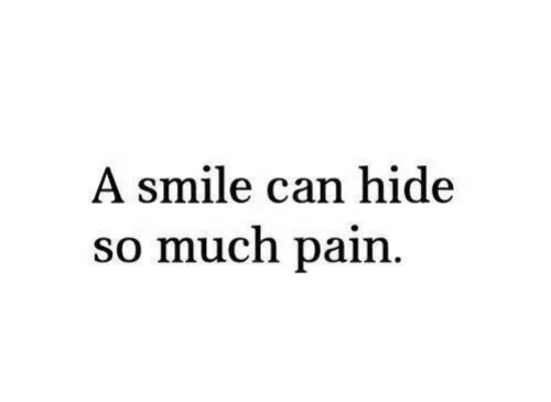 Smile, Pain, and Can: A smile can hide  so much pain