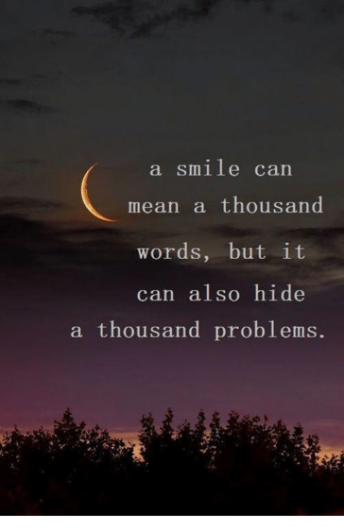 Memes, Mean, and Smile: a smile can  mean a thousand  words, but it  can also hide  a thousand problems.