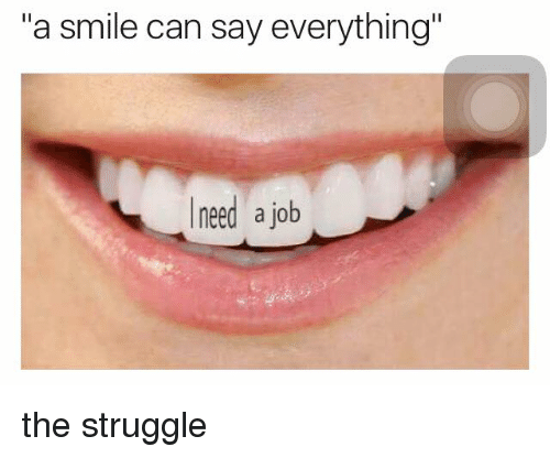 """Jobbed: """"a smile can say everything""""  need a job the struggle"""