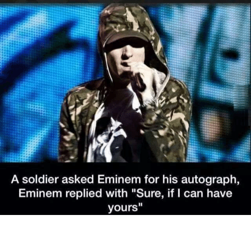 """autographed: A soldier asked Eminem for his autograph,  Eminem replied with """"Sure, if I can have  yours"""""""