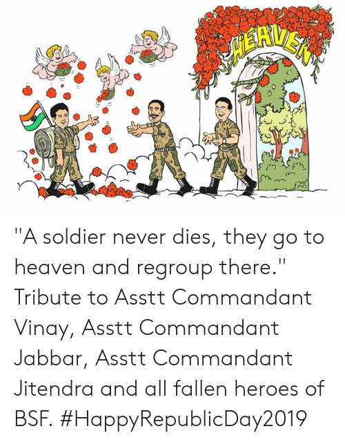 """Heaven, Memes, and Heroes: """"A soldier never dies, they go to heaven and regroup there."""" Tribute to Asstt Commandant Vinay, Asstt Commandant Jabbar, Asstt Commandant Jitendra and all fallen heroes of BSF. #HappyRepublicDay2019"""