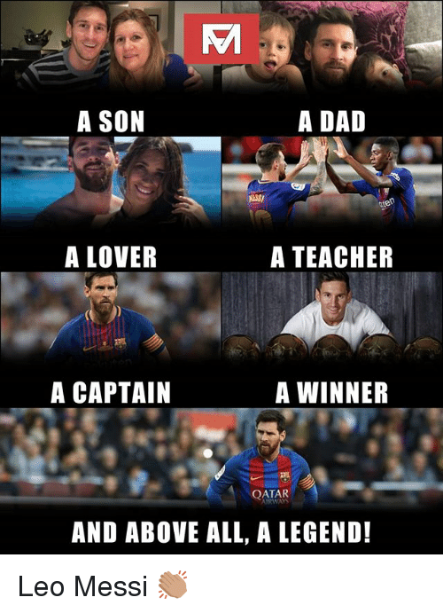 Dad, Memes, and Messi: A SON  A DAD  A LOVER  A TEACHEIR  A CAPTAIN  A WINNER  QATAR  AND ABOVE ALL, A LEGEND! Leo Messi 👏🏽