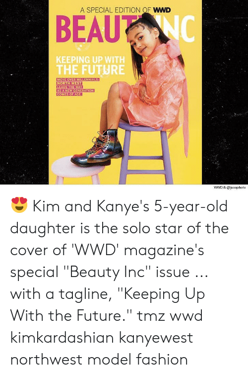 """tmz: A SPECIAL EDITION OF WWD  KEEPING UP WITH  THE FUTURE  MOVE OVER MILLENNIALS  LEADS THE WAY  AS A NEW GENERATION  COMES OF AGE  WWD & @jucopholo 😍 Kim and Kanye's 5-year-old daughter is the solo star of the cover of 'WWD' magazine's special """"Beauty Inc"""" issue ... with a tagline, """"Keeping Up With the Future."""" tmz wwd kimkardashian kanyewest northwest model fashion"""