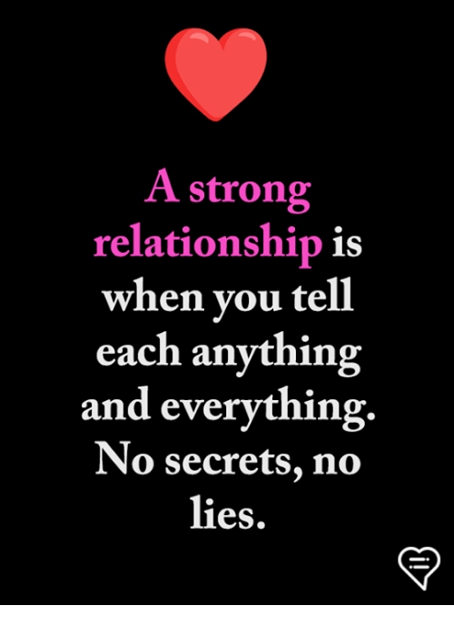 Memes, Strong, and 🤖: A strong  relationship is  when vou tell  each anything  and everything.  No secrets, no  lies.